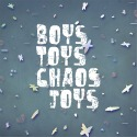 Boys Toys Chaos Joys
