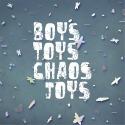 Boys Toys Chaos Joys